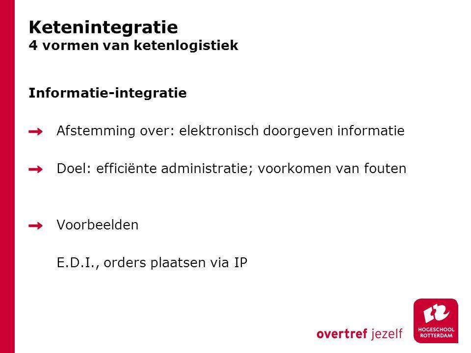 Ketenintegratie 4 vormen van ketenlogistiek Informatie-integratie Afstemming over: elektronisch doorgeven informatie Doel: efficiënte administratie; voorkomen van fouten Voorbeelden E.D.I., orders plaatsen via IP