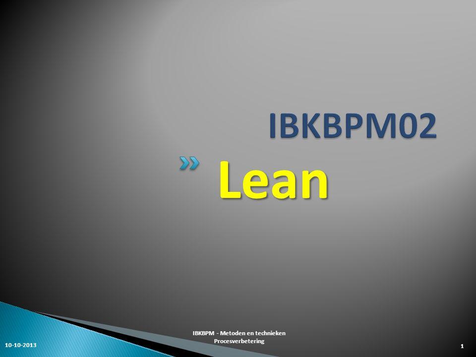 Lean 10-10-2013 IBKBPM - Metoden en technieken Procesverbetering 1
