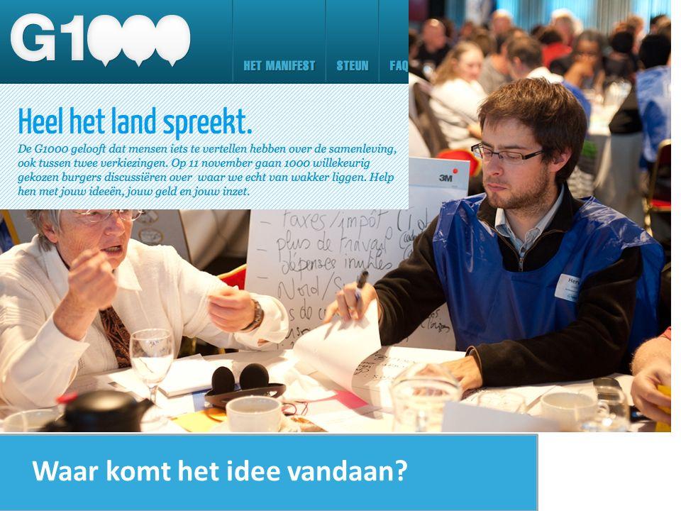 Eén dag met elkaar nadenken over de toekomst van gemeente/ stad - door burgers - loting 18+ - gelijkwaardige dialoog - hele systeem (600 + 100 + 100 + 100 + 100) - geen agenda - transparant - veilig Wie is de G1000 Groningen?
