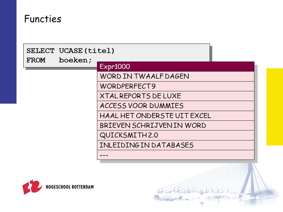Functies SELECT UCASE(titel) FROM boeken; SELECT UCASE(titel) FROM boeken; Expr1000 WORD IN TWAALF DAGEN WORDPERFECT 9 XTAL REPORTS DE LUXE ACCESS VOOR DUMMIES HAAL HET ONDERSTE UIT EXCEL BRIEVEN SCHRIJVEN IN WORD QUICKSMITH 2.0 INLEIDING IN DATABASES ---