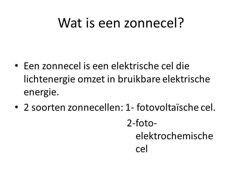 Wat is een zonnecel? Een zonnecel is een elektrische cel die lichtenergie omzet in bruikbare elektrische energie. 2 soorten zonnecellen: 1- fotovoltaï