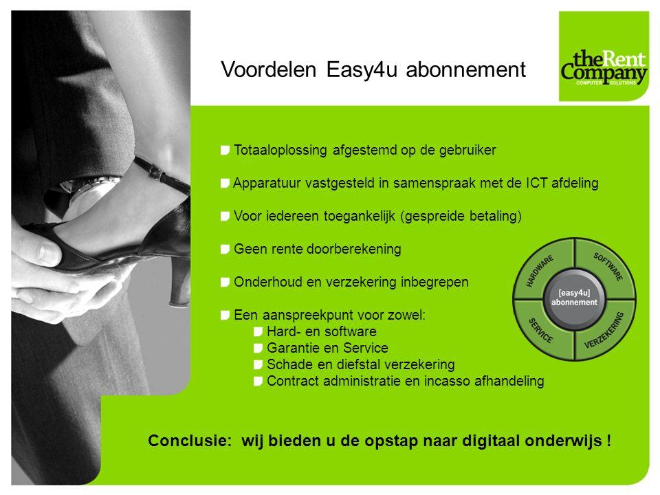 Voordelen Easy4u abonnement Totaaloplossing afgestemd op de gebruiker Apparatuur vastgesteld in samenspraak met de ICT afdeling Voor iedereen toeganke