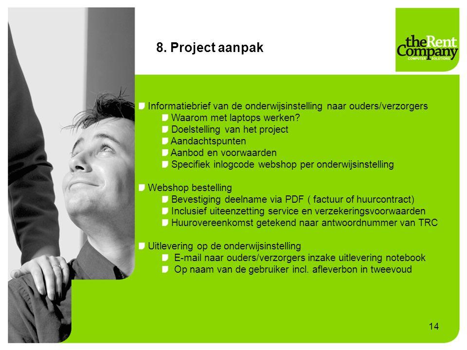 8. Project aanpak Informatiebrief van de onderwijsinstelling naar ouders/verzorgers Waarom met laptops werken? Doelstelling van het project Aandachtsp