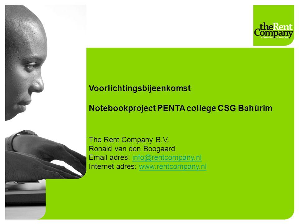 Voorlichtingsbijeenkomst Notebookproject PENTA college CSG Bahûrim The Rent Company B.V. Ronald van den Boogaard Email adres: info@rentcompany.nlinfo@
