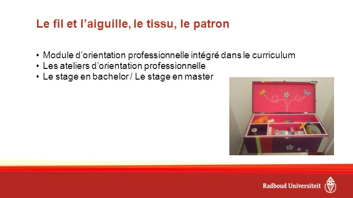 Le fil et l'aiguille, le tissu, le patron Module d'orientation professionnelle intégré dans le curriculum Les ateliers d'orientation professionnelle Le stage en bachelor / Le stage en master