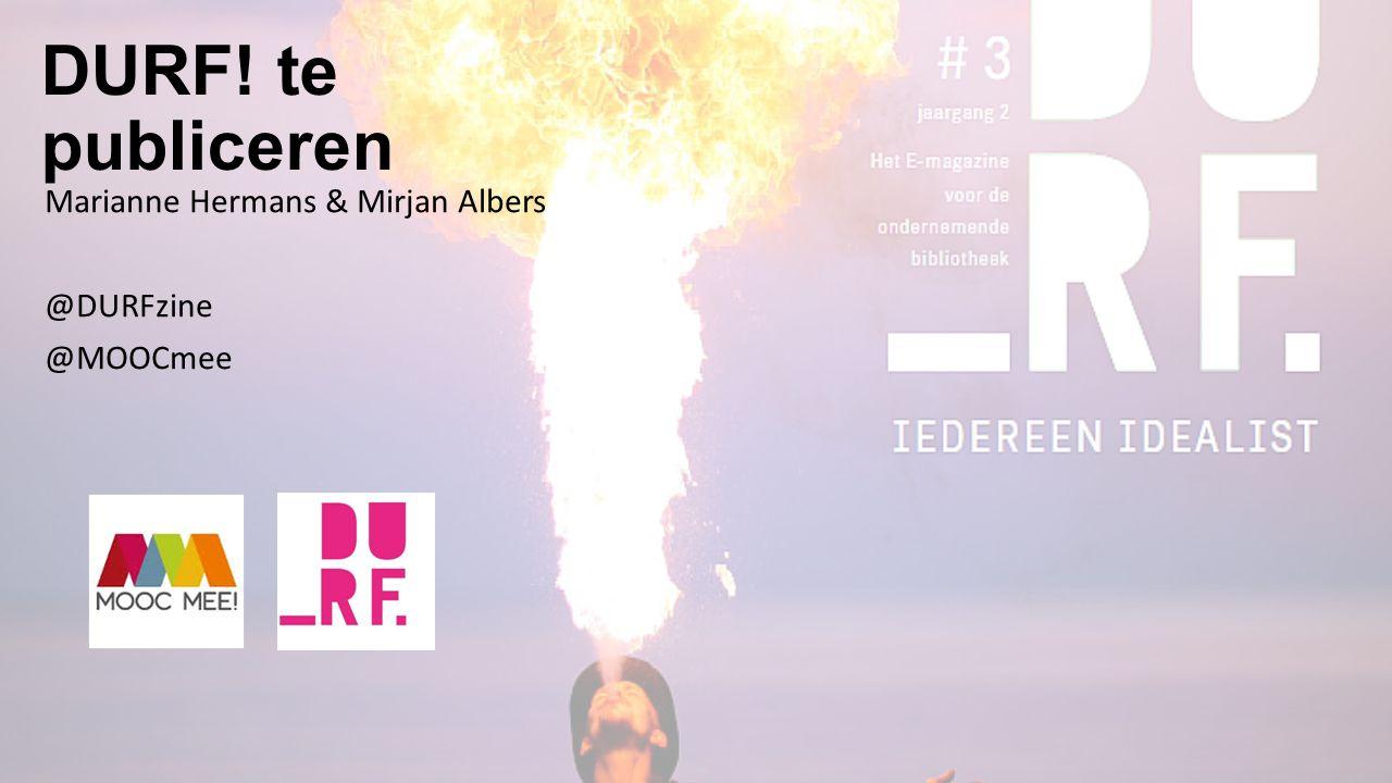 DURF! te publiceren Marianne Hermans & Mirjan Albers @DURFzine @MOOCmee