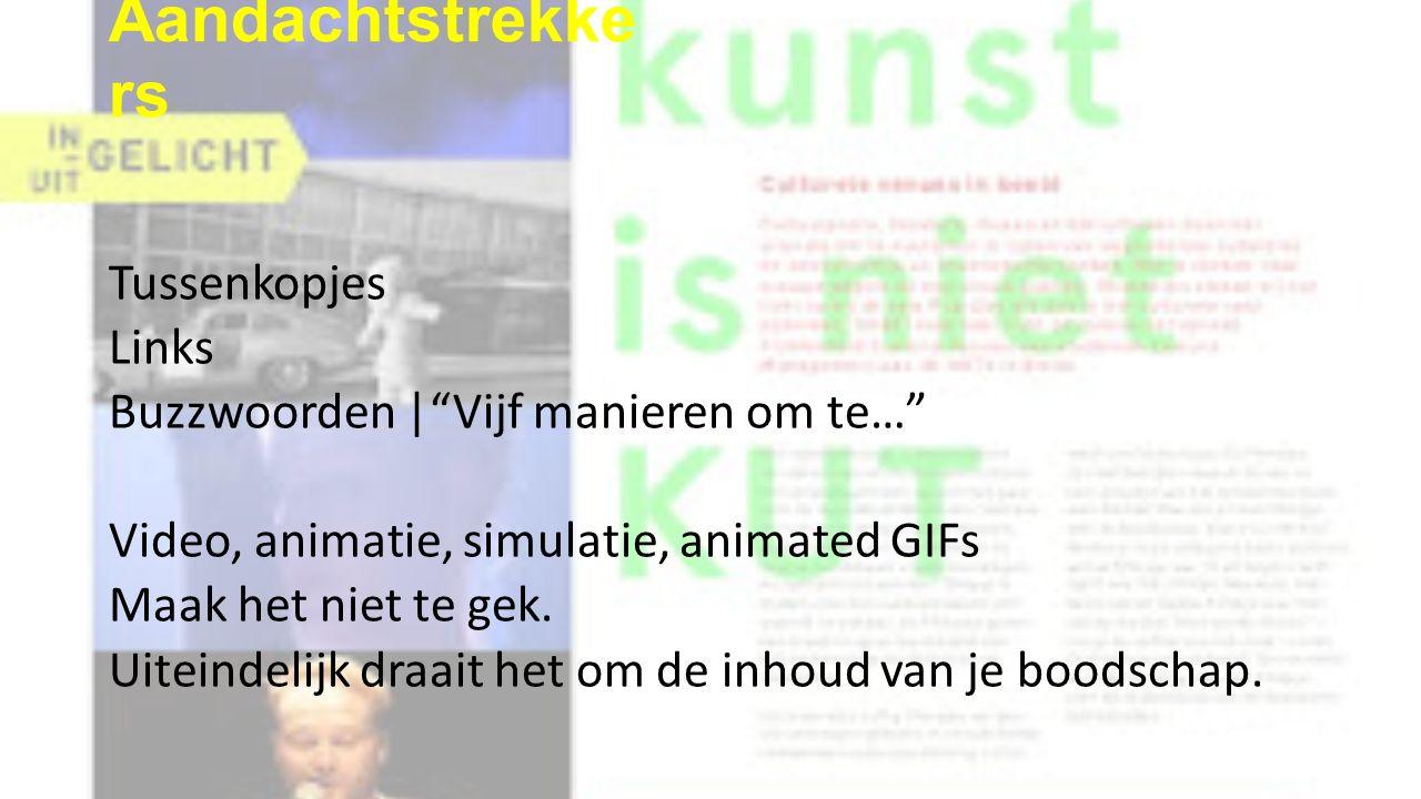 Aandachtstrekke rs Tussenkopjes Links Buzzwoorden | Vijf manieren om te… Video, animatie, simulatie, animated GIFs Maak het niet te gek.
