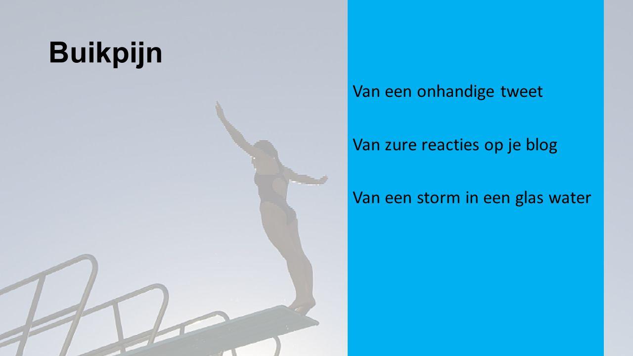 Buikpijn Van een onhandige tweet Van zure reacties op je blog Van een storm in een glas water