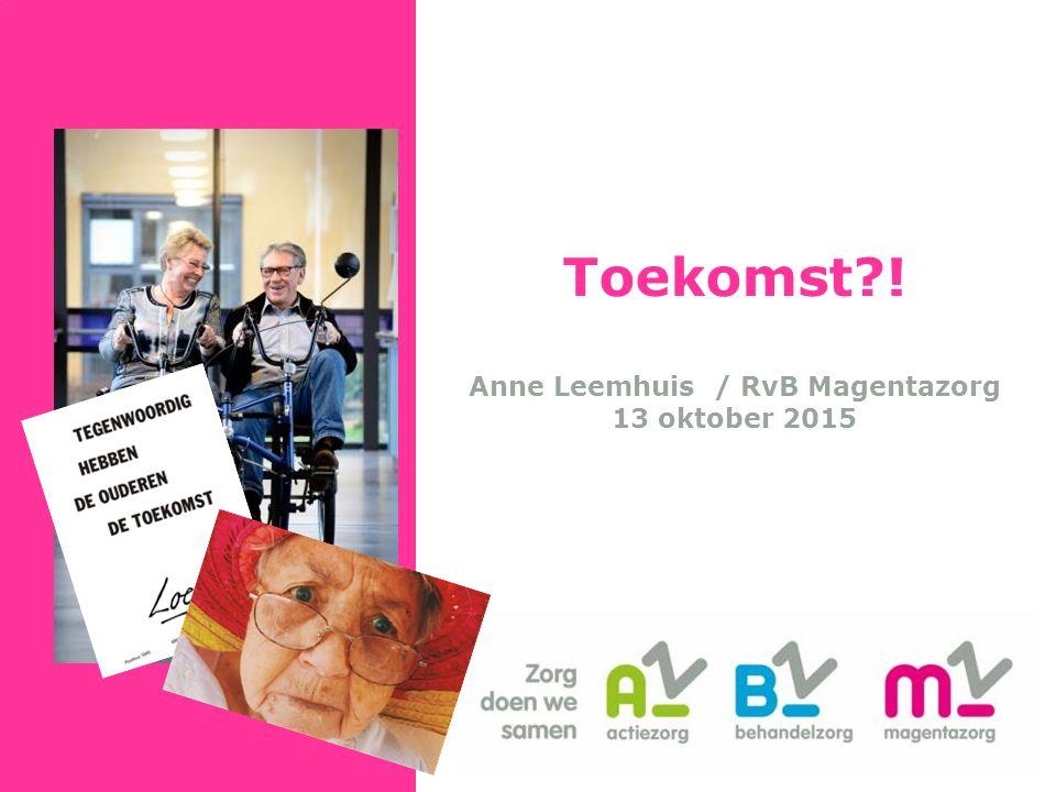 Toekomst ! Anne Leemhuis / RvB Magentazorg 13 oktober 2015