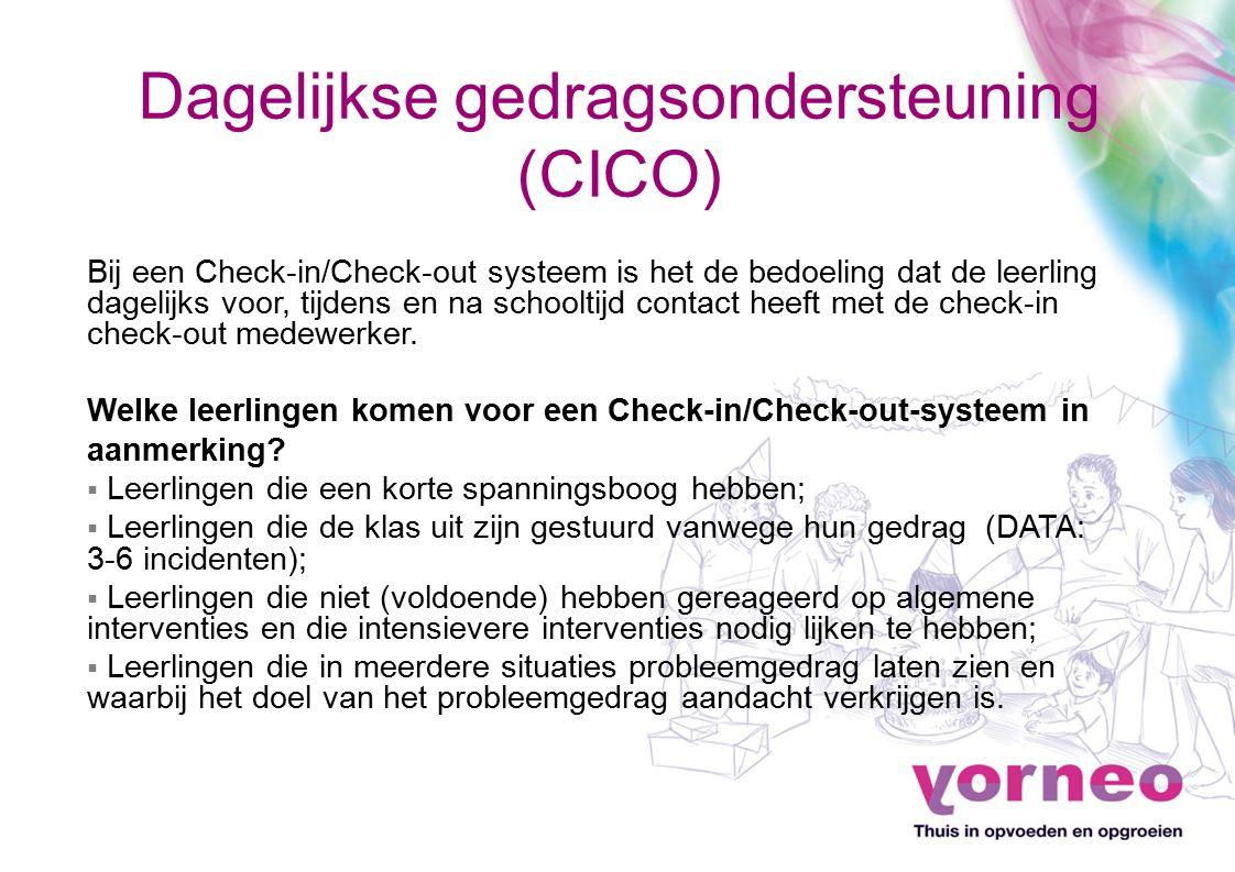 Dagelijkse gedragsondersteuning (CICO) Bij een Check-in/Check-out systeem is het de bedoeling dat de leerling dagelijks voor, tijdens en na schooltijd