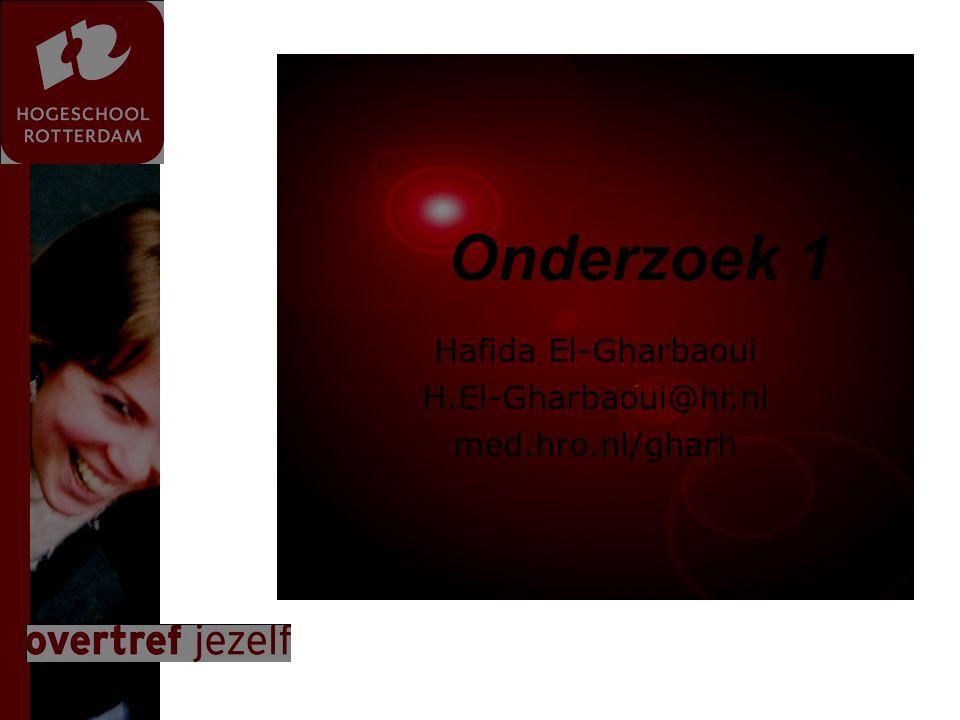 Presentatie titel Onderzoek 1 Hafida El-Gharbaoui H.El-Gharbaoui@hr.nl med.hro.nl/gharh