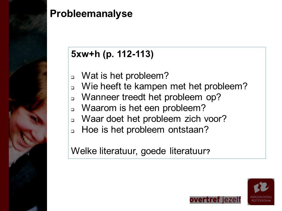 5xw+h (p. 112-113)  Wat is het probleem?  Wie heeft te kampen met het probleem?  Wanneer treedt het probleem op?  Waarom is het een probleem?  Wa