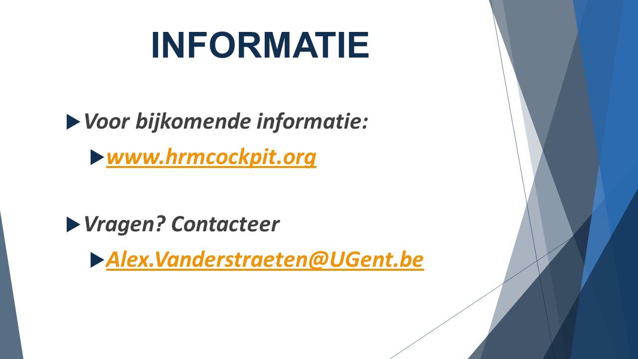 INFORMATIE  Voor bijkomende informatie:  www.hrmcockpit.org www.hrmcockpit.org  Vragen? Contacteer  Alex.Vanderstraeten@UGent.be Alex.Vanderstraet