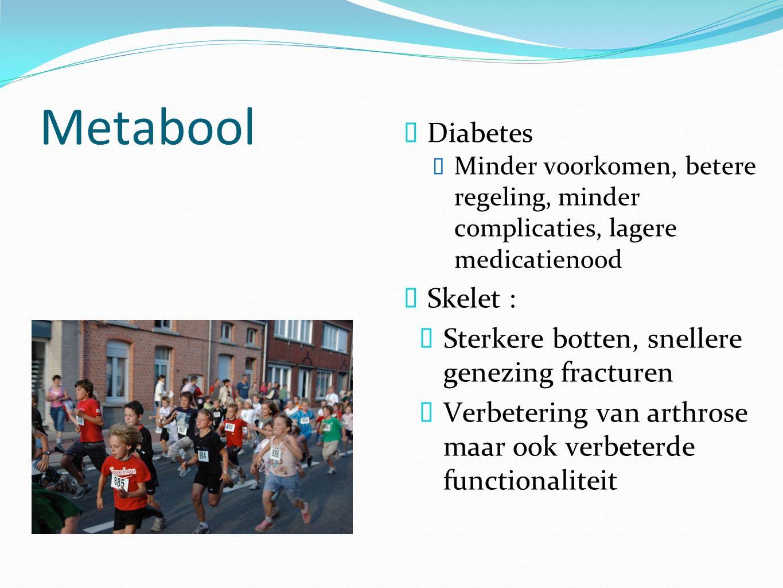 Metabool  Diabetes  Minder voorkomen, betere regeling, minder complicaties, lagere medicatienood  Skelet :  Sterkere botten, snellere genezing fracturen  Verbetering van arthrose maar ook verbeterde functionaliteit