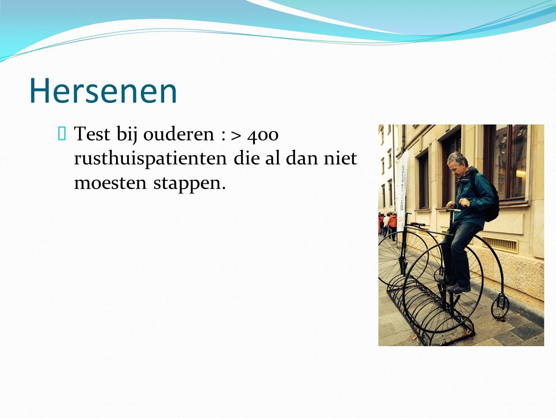 Hersenen  Test bij ouderen : > 400 rusthuispatienten die al dan niet moesten stappen.