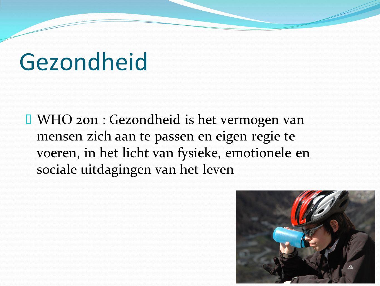 Gezondheid  WHO 2011 : Gezondheid is het vermogen van mensen zich aan te passen en eigen regie te voeren, in het licht van fysieke, emotionele en sociale uitdagingen van het leven