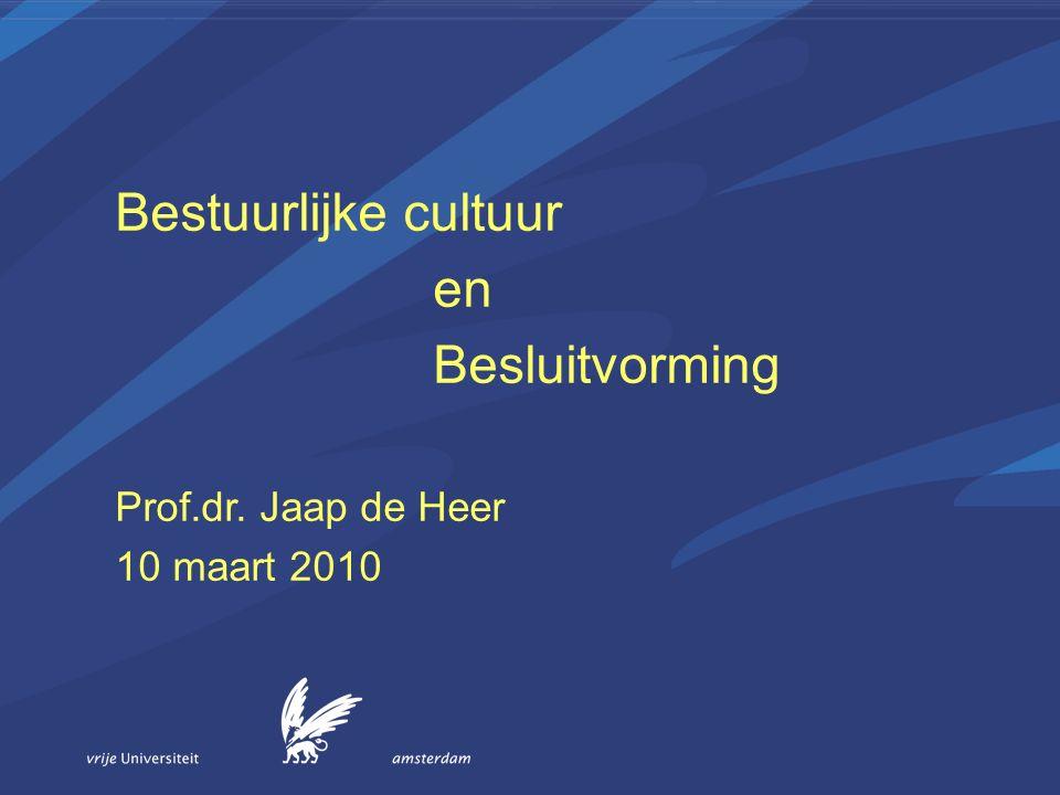 Bestuurlijke cultuur en Besluitvorming Prof.dr. Jaap de Heer 10 maart 2010