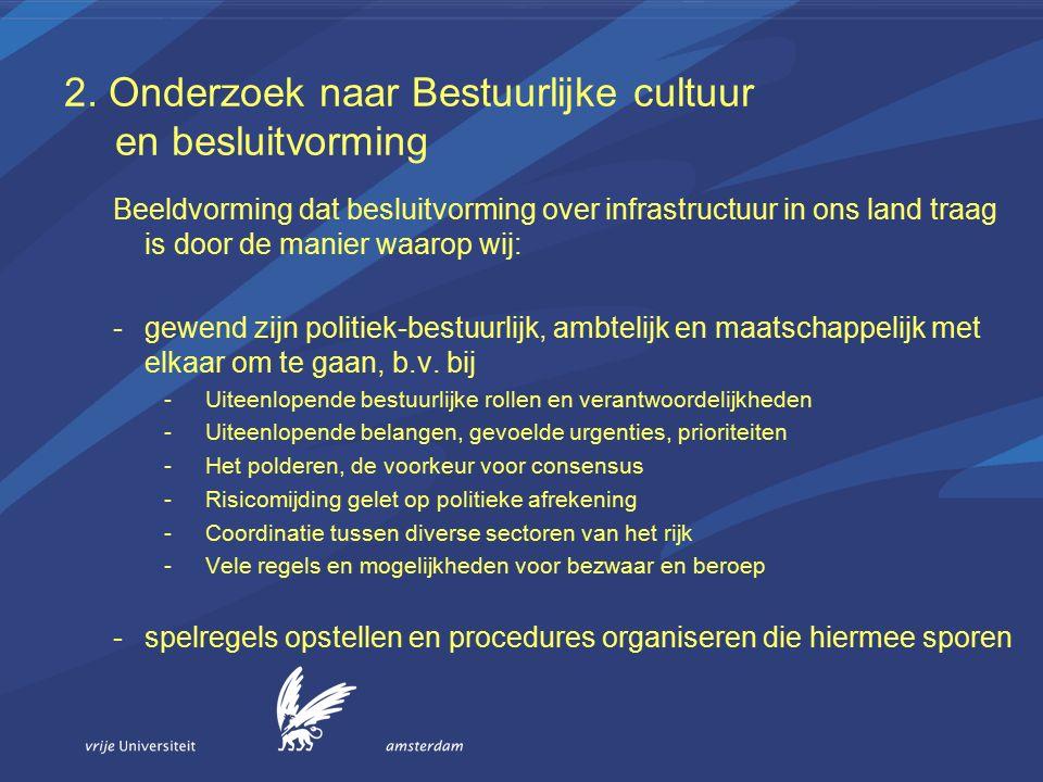 2. Onderzoek naar Bestuurlijke cultuur en besluitvorming Beeldvorming dat besluitvorming over infrastructuur in ons land traag is door de manier waaro