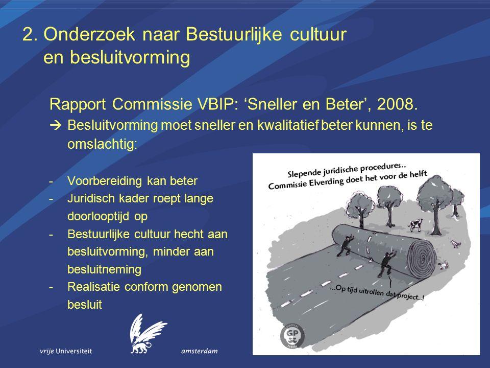 2. Onderzoek naar Bestuurlijke cultuur en besluitvorming Rapport Commissie VBIP: 'Sneller en Beter', 2008.  Besluitvorming moet sneller en kwalitatie