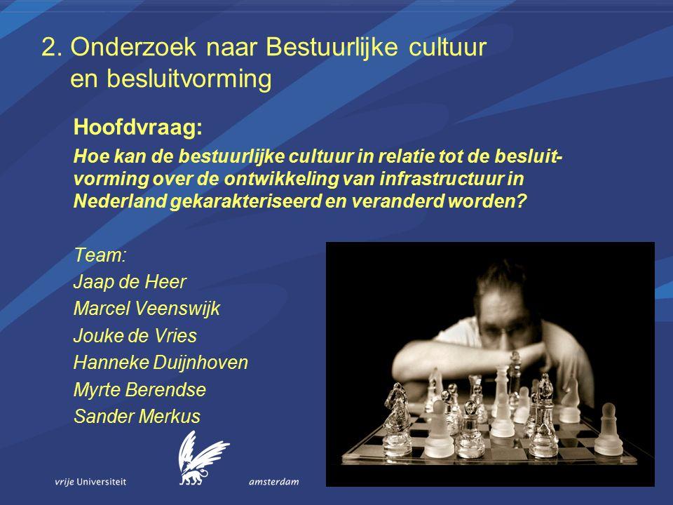 2. Onderzoek naar Bestuurlijke cultuur en besluitvorming Hoofdvraag: Hoe kan de bestuurlijke cultuur in relatie tot de besluit- vorming over de ontwik