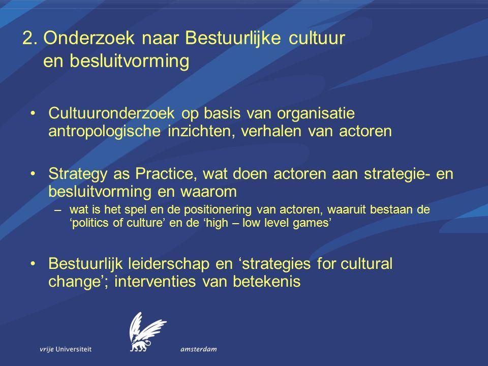 2. Onderzoek naar Bestuurlijke cultuur en besluitvorming Cultuuronderzoek op basis van organisatie antropologische inzichten, verhalen van actoren Str