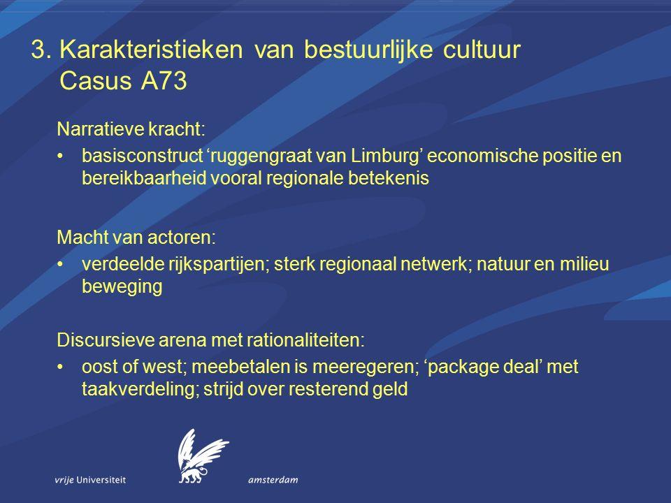 3. Karakteristieken van bestuurlijke cultuur Casus A73 Narratieve kracht: basisconstruct 'ruggengraat van Limburg' economische positie en bereikbaarhe
