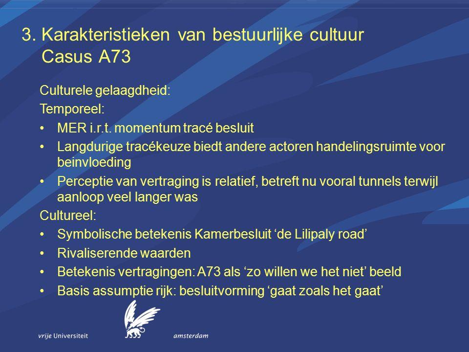 3. Karakteristieken van bestuurlijke cultuur Casus A73 Culturele gelaagdheid: Temporeel: MER i.r.t.