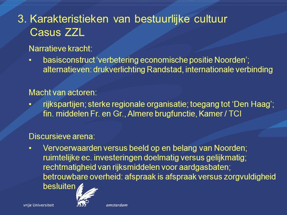 3. Karakteristieken van bestuurlijke cultuur Casus ZZL Narratieve kracht: basisconstruct 'verbetering economische positie Noorden'; alternatieven: dru