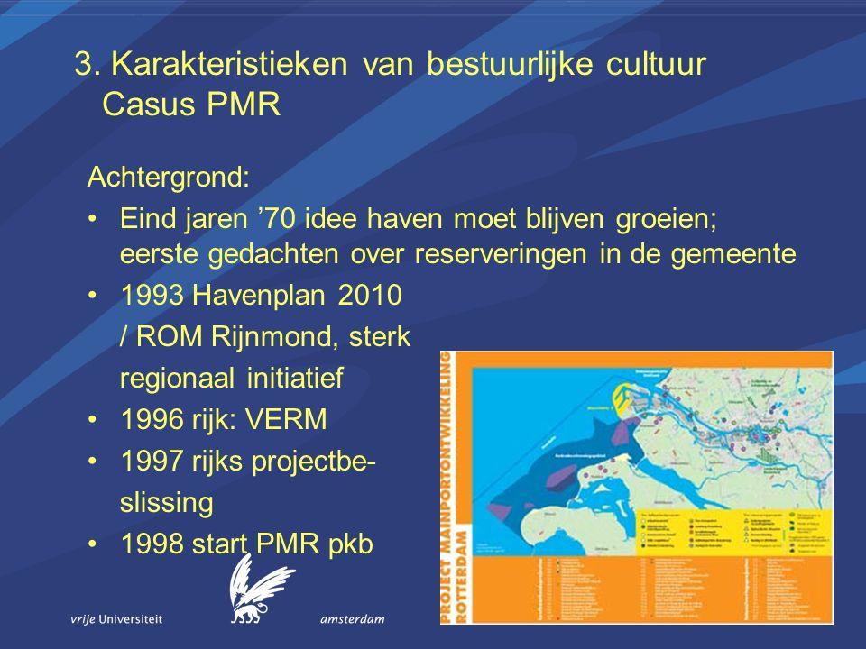 3. Karakteristieken van bestuurlijke cultuur Casus PMR Achtergrond: Eind jaren '70 idee haven moet blijven groeien; eerste gedachten over reserveringe