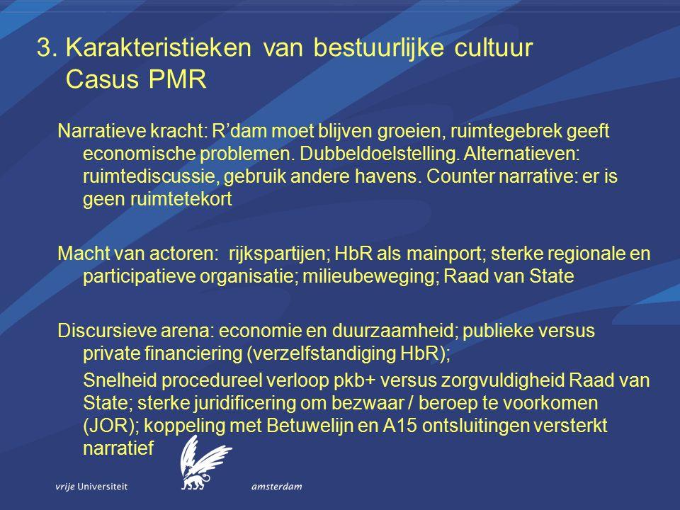 3. Karakteristieken van bestuurlijke cultuur Casus PMR Narratieve kracht: R'dam moet blijven groeien, ruimtegebrek geeft economische problemen. Dubbel