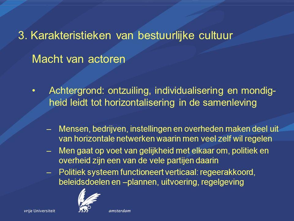 3. Karakteristieken van bestuurlijke cultuur Macht van actoren Achtergrond: ontzuiling, individualisering en mondig- heid leidt tot horizontalisering
