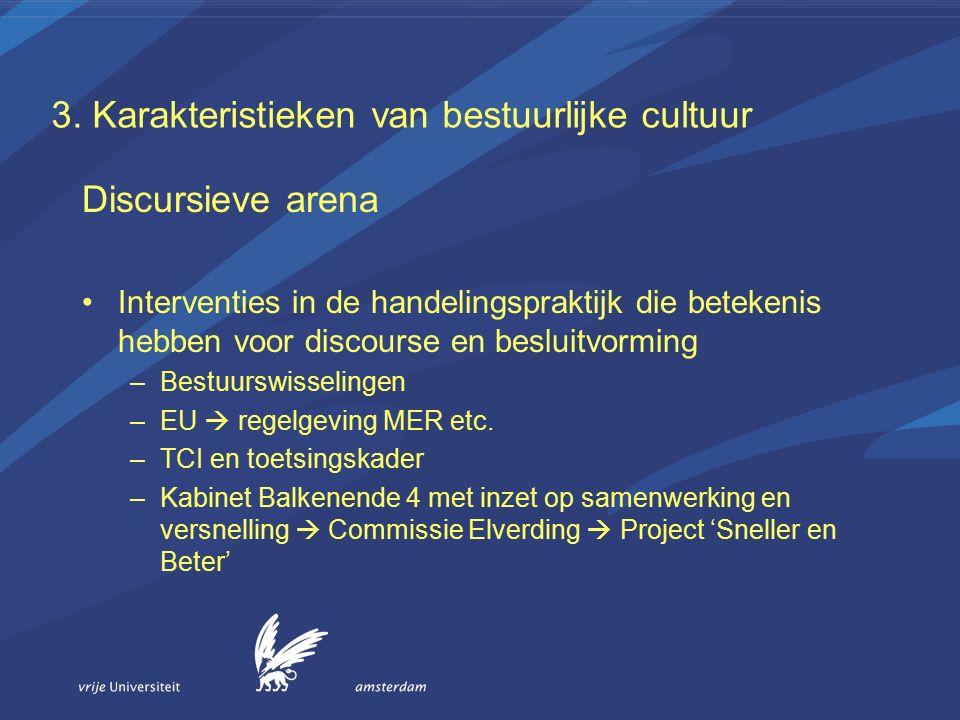 3. Karakteristieken van bestuurlijke cultuur Discursieve arena Interventies in de handelingspraktijk die betekenis hebben voor discourse en besluitvor