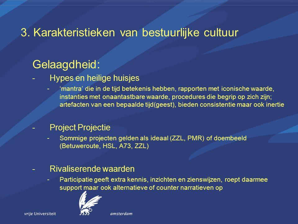 3. Karakteristieken van bestuurlijke cultuur Gelaagdheid: -Hypes en heilige huisjes -'mantra' die in de tijd betekenis hebben, rapporten met iconische