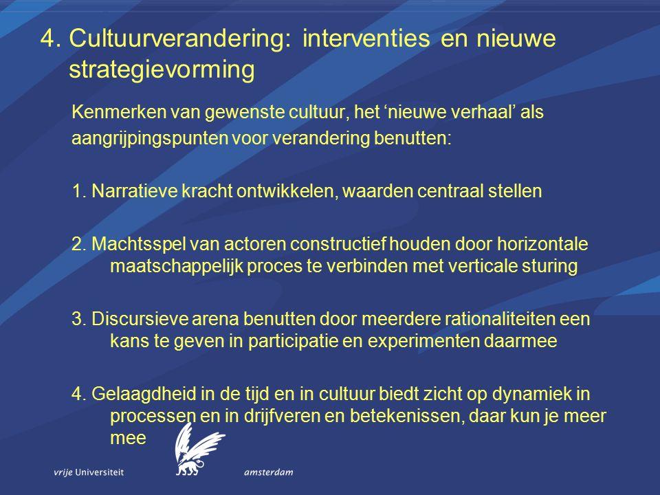 4. Cultuurverandering: interventies en nieuwe strategievorming Kenmerken van gewenste cultuur, het 'nieuwe verhaal' als aangrijpingspunten voor verand