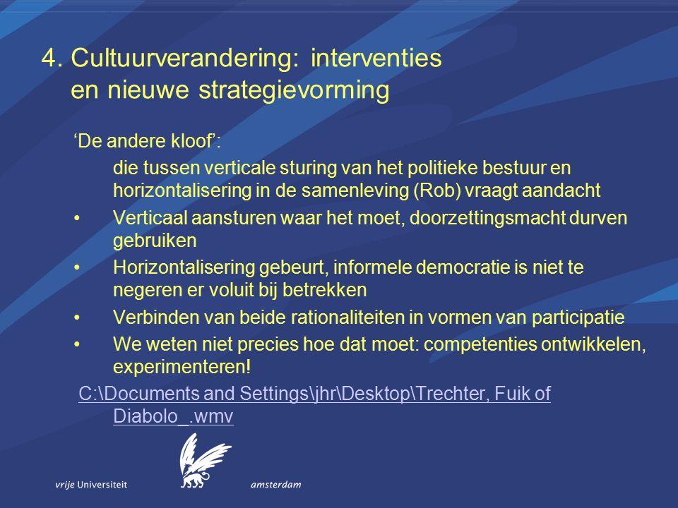 4. Cultuurverandering: interventies en nieuwe strategievorming 'De andere kloof': die tussen verticale sturing van het politieke bestuur en horizontal