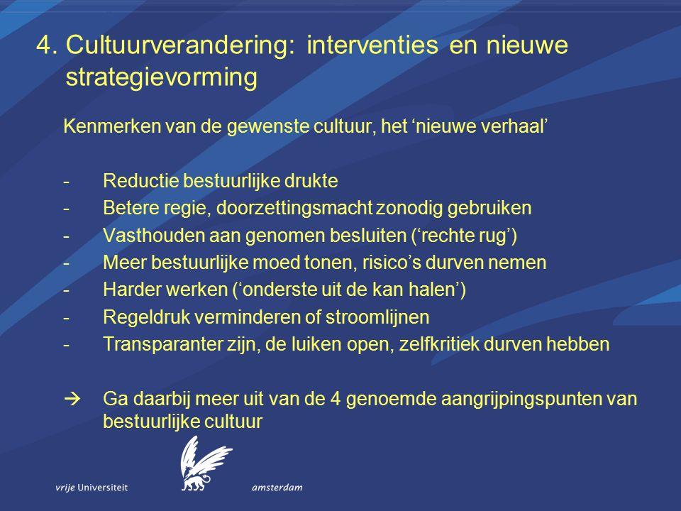 4. Cultuurverandering: interventies en nieuwe strategievorming Kenmerken van de gewenste cultuur, het 'nieuwe verhaal' -Reductie bestuurlijke drukte -