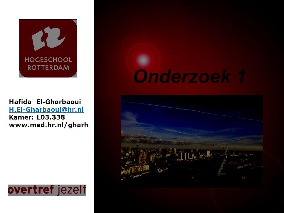 Presentatie titel Rotterdam, 00 januari 2007 Onderzoek 1 Hafida El-Gharbaoui H.El-Gharbaoui@hr.nl Kamer: L03.338 www.med.hr.nl/gharh
