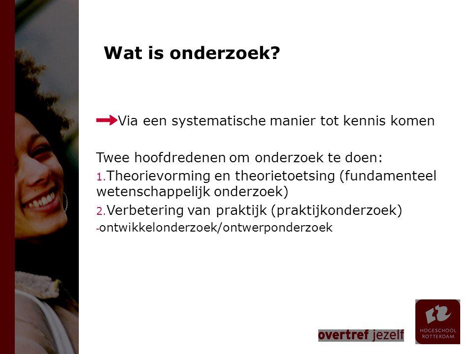 Wat is onderzoek? Via een systematische manier tot kennis komen Twee hoofdredenen om onderzoek te doen: 1. Theorievorming en theorietoetsing (fundamen