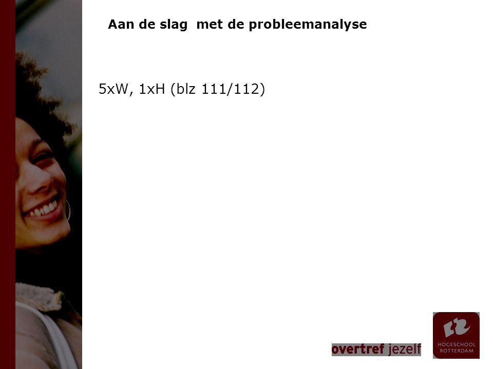 Aan de slag met de probleemanalyse 5xW, 1xH (blz 111/112)
