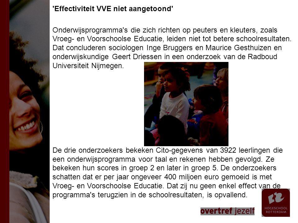 Effectiviteit VVE niet aangetoond Onderwijsprogramma s die zich richten op peuters en kleuters, zoals Vroeg- en Voorschoolse Educatie, leiden niet tot betere schoolresultaten.
