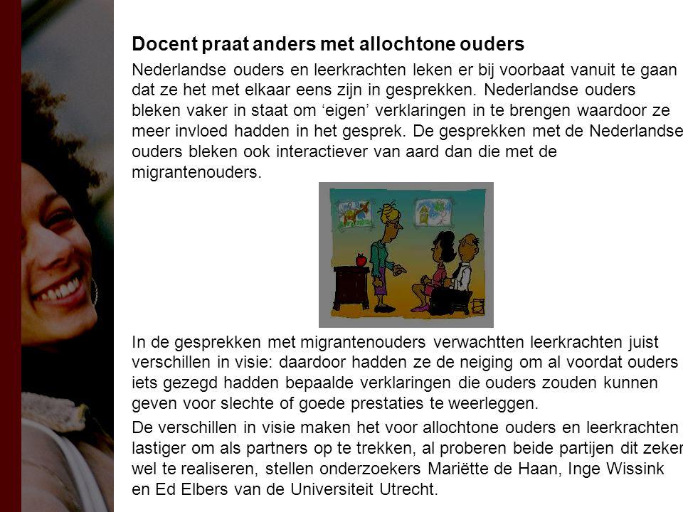 Docent praat anders met allochtone ouders Nederlandse ouders en leerkrachten leken er bij voorbaat vanuit te gaan dat ze het met elkaar eens zijn in gesprekken.