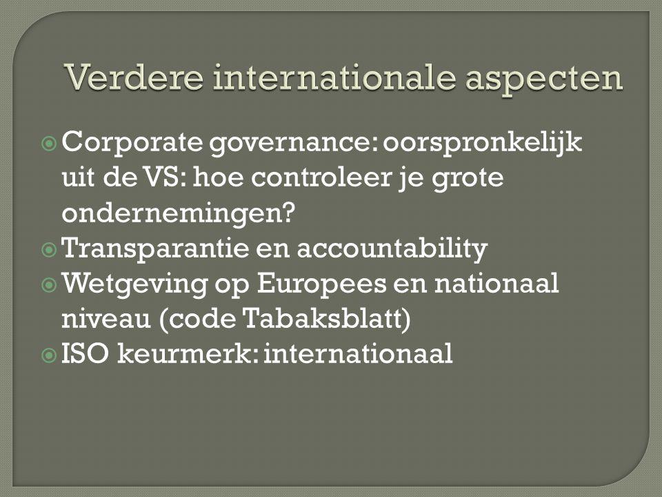  Corporate governance: oorspronkelijk uit de VS: hoe controleer je grote ondernemingen?  Transparantie en accountability  Wetgeving op Europees en