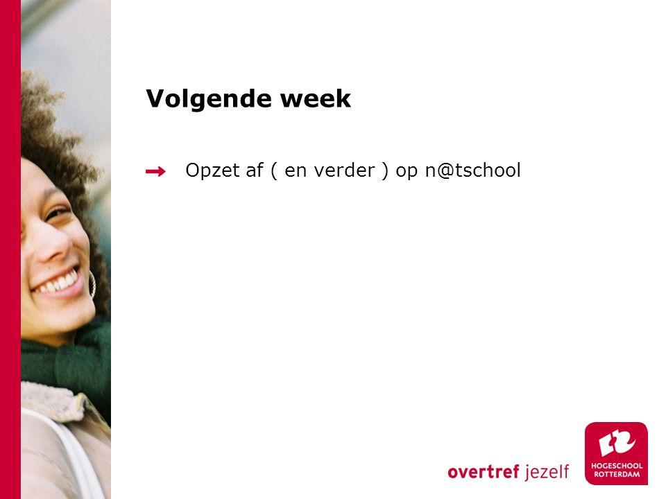 Volgende week Opzet af ( en verder ) op n@tschool