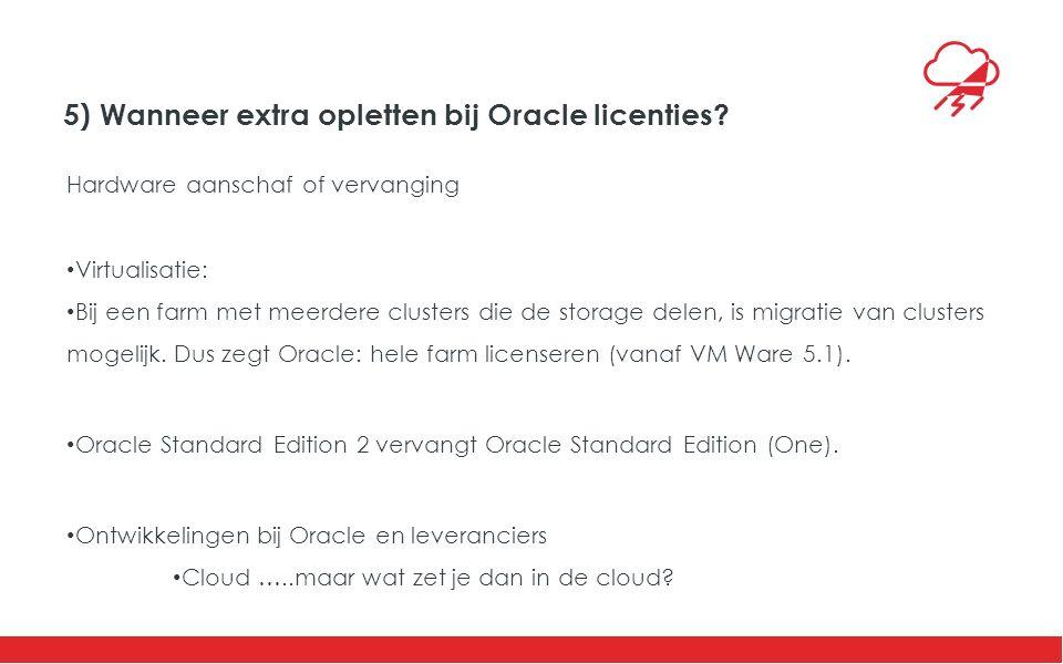 5) Wanneer extra opletten bij Oracle licenties.
