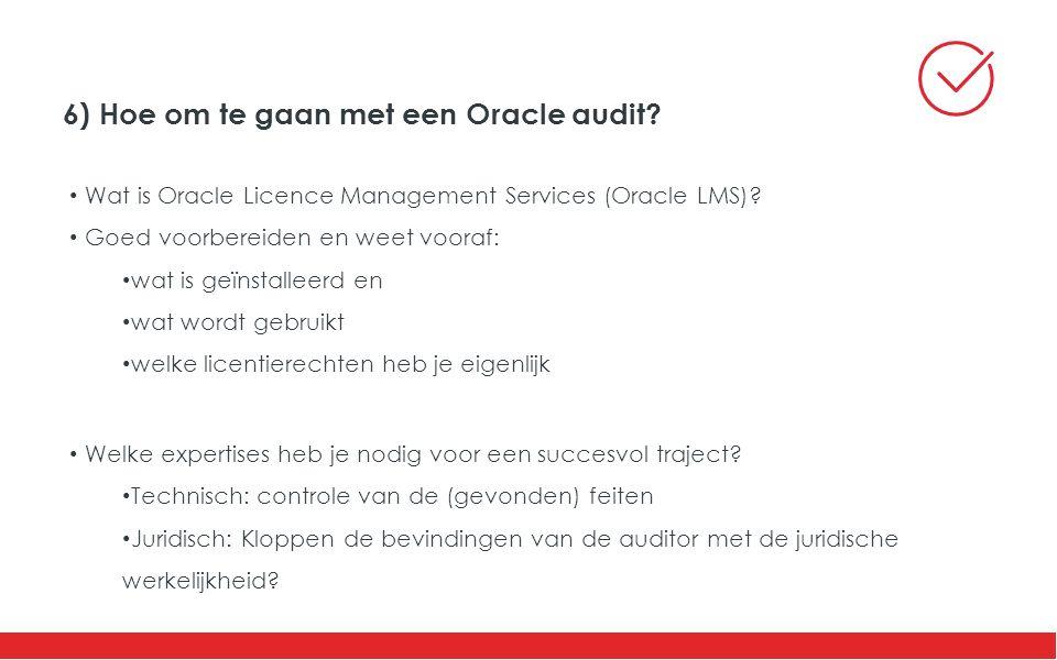 6) Hoe om te gaan met een Oracle audit. Wat is Oracle Licence Management Services (Oracle LMS).