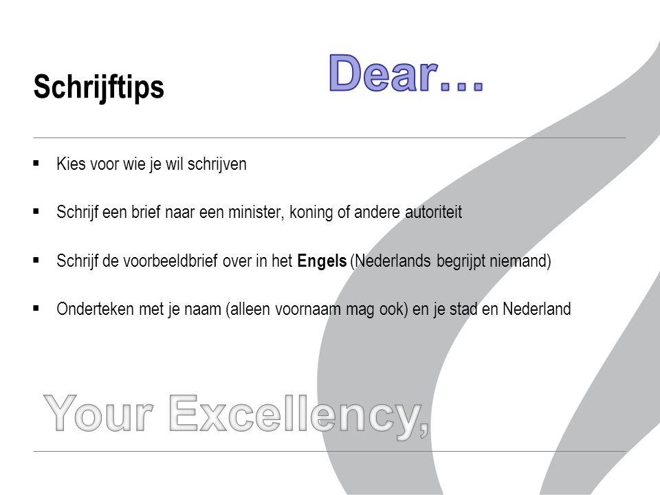 Schrijftips  Kies voor wie je wil schrijven  Schrijf een brief naar een minister, koning of andere autoriteit  Schrijf de voorbeeldbrief over in het Engels (Nederlands begrijpt niemand)  Onderteken met je naam (alleen voornaam mag ook) en je stad en Nederland