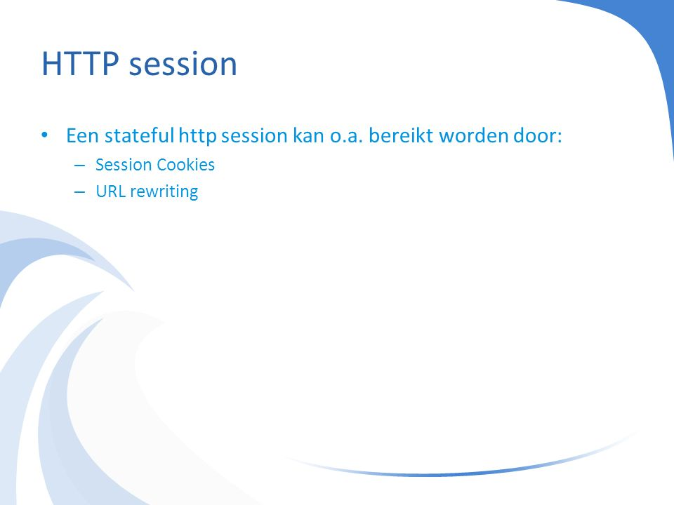 HTTP session Een stateful http session kan o.a.