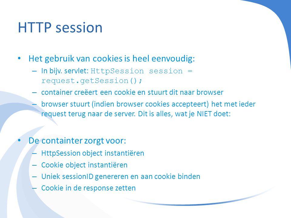 HTTP session Het gebruik van cookies is heel eenvoudig: – In bijv.