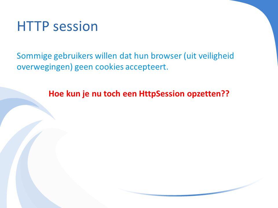 HTTP session Sommige gebruikers willen dat hun browser (uit veiligheid overwegingen) geen cookies accepteert.