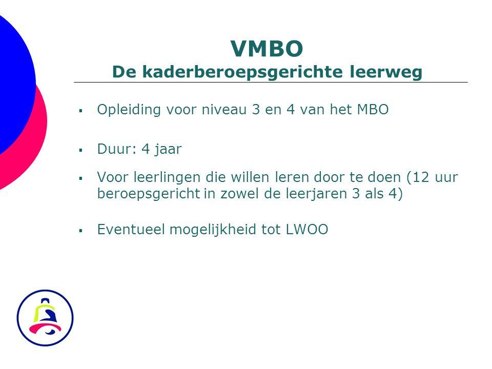  Opleiding voor niveau 3 en 4 van het MBO  Duur: 4 jaar  Voor leerlingen die willen leren door te doen (12 uur beroepsgericht in zowel de leerjaren